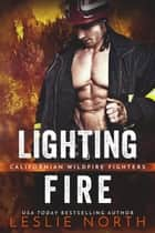 Lighting Fire - Californian Wildfire Fighters, #1 ebook by Leslie North