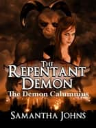 The Repentant Demon Trilogy Book 1: The Demon Calumnius - The Repentant Demon Trilogy, #1 ebook by Samantha Johns