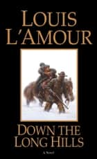 Down the Long Hills ebook by Louis L'Amour