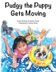 Pudgy the Puppy Gets Moving ebook by Sandy Swann & Susan McKain