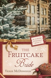The Fruitcake Bride ebook by Vickie McDonough