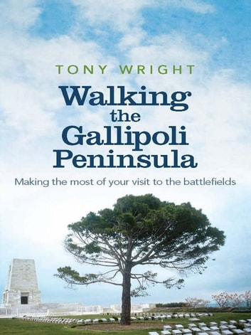 Walking the Gallipoli Peninsula - Making the most of your visit to the battlefields ebook by Tony Wright