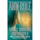 Smoke, Mirrors, and Murder - And Other True Cases ebook by Ann Rule