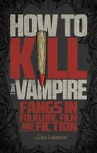 How to Kill a Vampire ebook by Liisa Ladouceur
