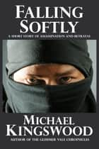 Falling Softly ebook by Michael Kingswood