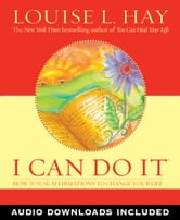 I Can Do It Affirmations - How to Use Affirmations to Change Your Life ebook by Louise L. Hay