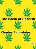 The Poem of Hashish ebook by Charles Baudelaire