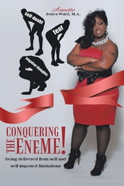 Conquering The EneME! - Being delivered from self and self-imposed limitations ebook by Annette Jones-Ward, M.A.