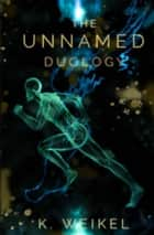 The Unnamed Duology ebook by K. Weikel