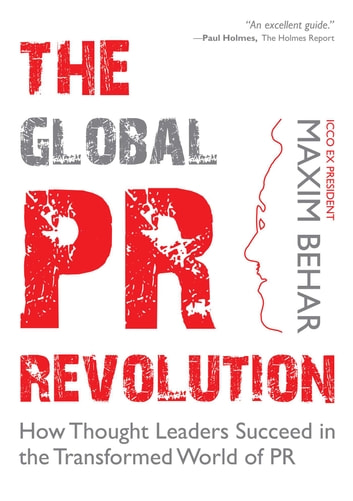 The Global PR Revolution - How Thought Leaders Succeed in the Transformed World of PR ebook by Maxim Behar