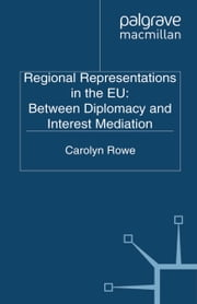 Regional Representations in the EU: Between Diplomacy and Interest Mediation ebook by C. Rowe