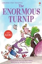 The Enormous Turnip: Usborne First Reading: Level Three ebook by Katie Daynes, Georgien Overwater