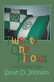 Twenty One Pillows and The Prayer Team ebook by Sarah D. Johnson