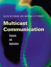 Multicast Communication: Protocols, Programming, & Applications ebook by Wittmann, Ralph