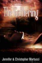 Arianna Rose: The Gathering - Arianna Rose, #3 ebook by Jennifer Martucci, Christopher Martucci