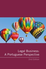 Legal Business: A Portuguese Perspective 2nd Edition - Company Law, Corporate Governance, Capital Markets, Joint Ventures and Commercial Contracts, Competition and Antitrust Law ebook by Maria Antónia Cameira