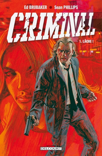 Criminal T01 - Lâche ! eBook by Sean Philips,Ed Brubaker