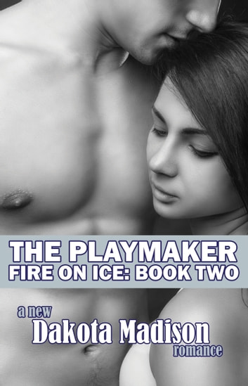 The Playmaker (Fire on Ice Series Book Two) ebook by Dakota Madison