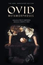 Metamorphoses - The New, Annotated Edition ebook by Ovid, Joseph D. Reed, Rolfe Humphries