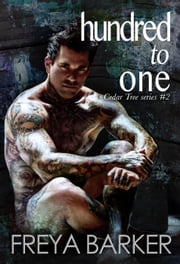 Hundred To One - Cedar Tree Series, #2 ebook by Freya Barker
