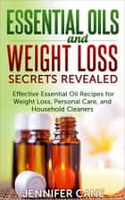Essential Oils and Weight Loss Secrets Revealed ebook by Jennifer Cane