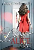 The Liberation Of Alice Love ebook by