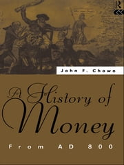 A History of Money - From AD 800 ebook by John F Chown