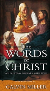 The Words of Christ: An Everyday Journey With Jesus ebook by Calvin Miller