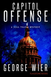 Capitol Offense - The Bill Travis Mysteries, #2 ebook by George Wier