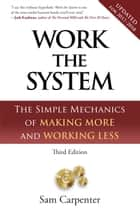 Work the System: The Simple Mechanics of Making More and Working Less (Third Edition) ebook by Sam Carpenter