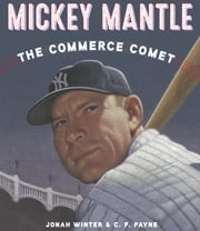 Mickey Mantle: The Commerce Comet ebook by Jonah Winter,C. F. Payne