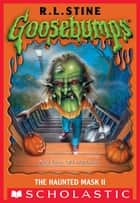 Goosebumps: Haunted Mask II ebook by R. L. Stine, R.L. Stine