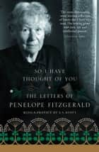 So I Have Thought of You: The Letters of Penelope Fitzgerald ebook by Penelope Fitzgerald,Terence Dooley
