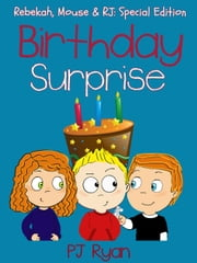 Birthday Surprise (Rebekah, Mouse & RJ: Special Edition) ebook by PJ Ryan