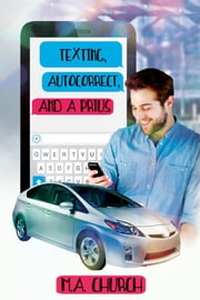 Texting, AutoCorrect, and a Prius ebook by M.A. Church