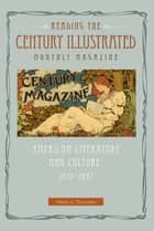 Reading the Century Illustrated Monthly Magazine - American Literature and Culture, 1870-1893 ebook by
