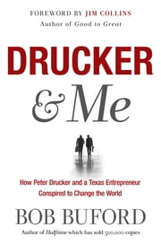 Drucker & Me - What a Texas Entrepenuer Learned From the Father of Modern Management ebook by Bob Buford