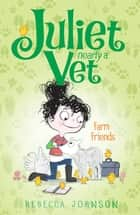 Farm Friends: Juliet, Nearly a Vet (Book 3) - Juliet, Nearly a Vet (Book 3) ebook by Rebecca Johnson, Kyla May
