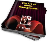 The Art of Music Management - Learn Some Great Management Tips! ebook by B. Brown