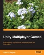 Unity Multiplayer Games ebook by Alan R. Stagner