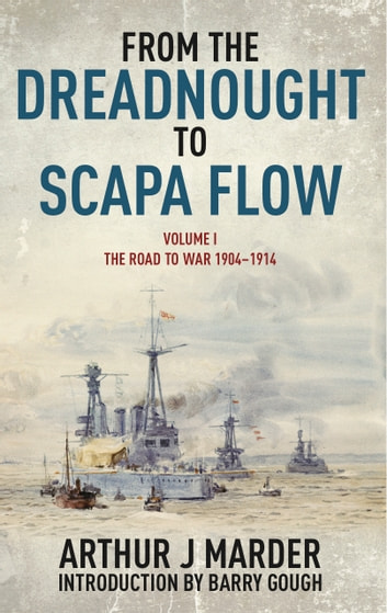From the Dreadnought to Scapa Flow - Volume I: The Road to War 1904-1914 ebook by Arthur Marder