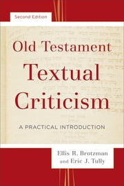 Old Testament Textual Criticism - A Practical Introduction ebook by Ellis R. Brotzman,Eric J. Tully