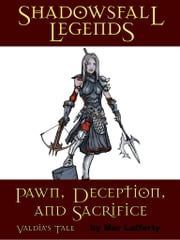 Shadowsfall Legends: Pawn, Deception, and Sacrifice - Valdia's Tale ebook by Dale McCoy Jr
