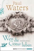 Wen die Götter lieben - Historischer Roman ebook by Paul Waters, Angela Koonen