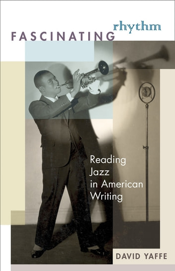 Fascinating Rhythm - Reading Jazz in American Writing ebook by David Yaffe