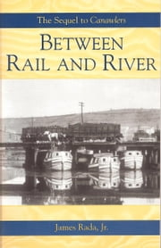 Between Rail and River ebook by James Rada Jr