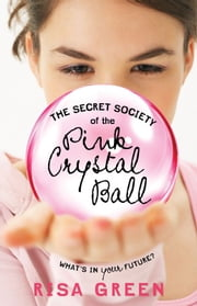 The Secret Society of the Pink Crystal Ball ebook by Risa Green