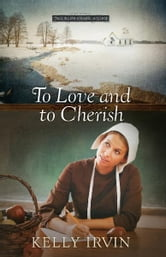 To Love and to Cherish ebook by Kelly Irvin
