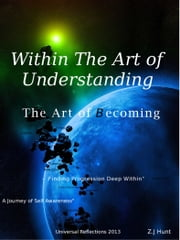 Within The Art of Understanding, The Art of Becoming ebook by Zachariah Hunt