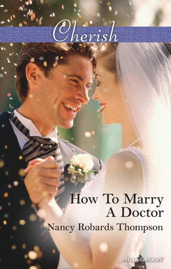 How To Marry A Doctor ebook by Nancy Robards Thompson